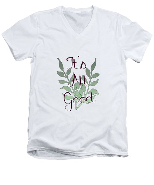 Its All Good Men's V-Neck T-Shirt