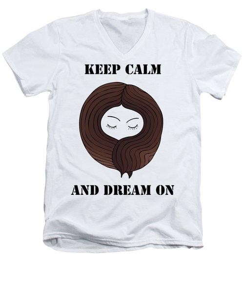Keep Calm And Dream On Men's V-Neck T-Shirt