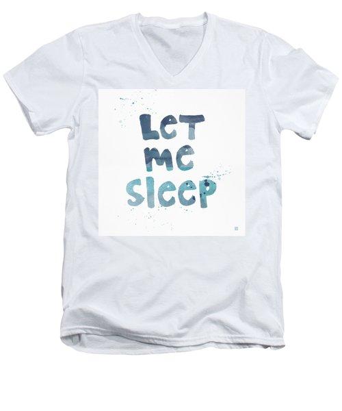 Let Me Sleep  Men's V-Neck T-Shirt
