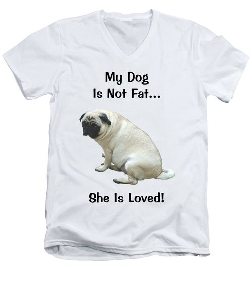 My Dog Is Not Fat Pug Men's V-Neck T-Shirt