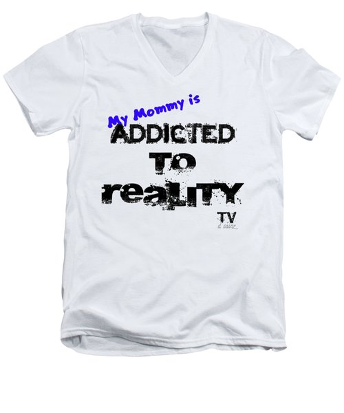 My Mommy Is Addicted To Reality Tv - Blue Men's V-Neck T-Shirt