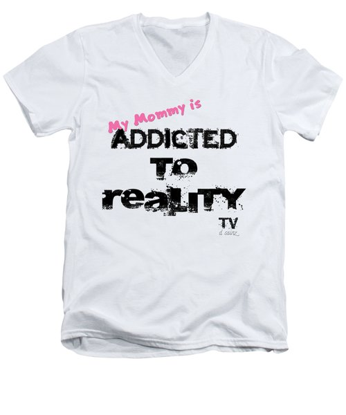 My Mommy Is Addicted To Reality Tv - Girl Men's V-Neck T-Shirt