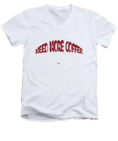 Need More Coffee Men's V-Neck T-Shirt