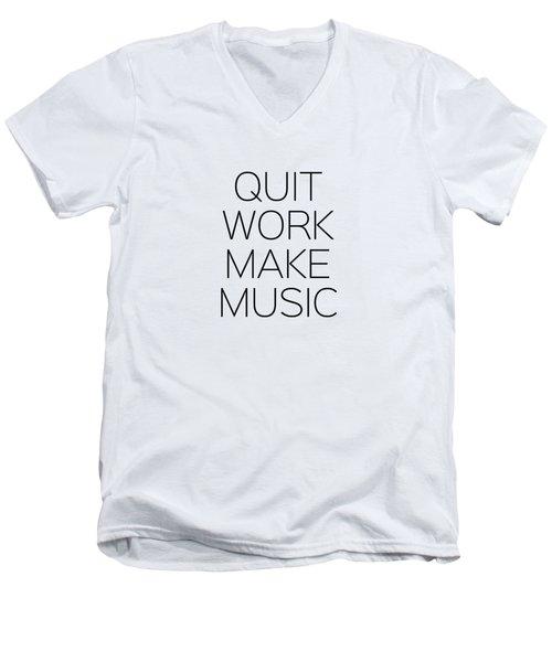 Quit Work Make Music Men's V-Neck T-Shirt