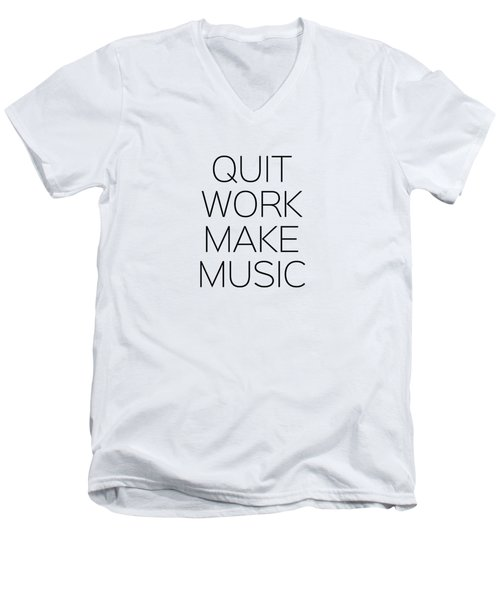 Quit Work Make Music Men's V-Neck T-Shirt