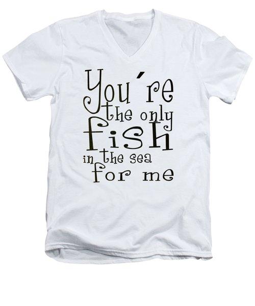 The Only Fish In The Sea For Me Men's V-Neck T-Shirt