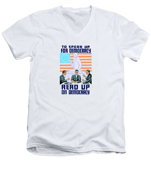 Men's V-Neck T-Shirt featuring the mixed media To Speak Up For Democracy Read Up On Democracy by War Is Hell Store