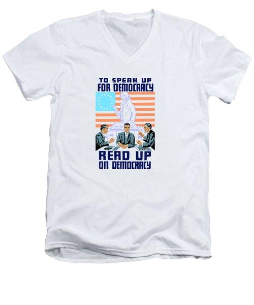 To Speak Up For Democracy Read Up On Democracy Men's V-Neck T-Shirt