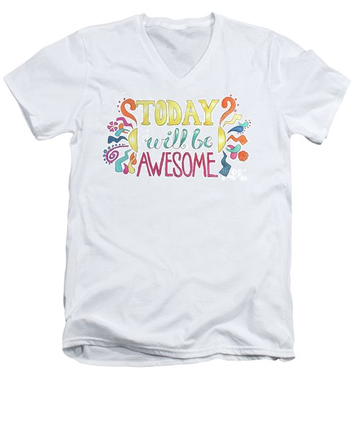 Today Will Be Awesome Men's V-Neck T-Shirt by Whitney Morton