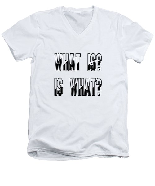 What Is? Is What? Men's V-Neck T-Shirt