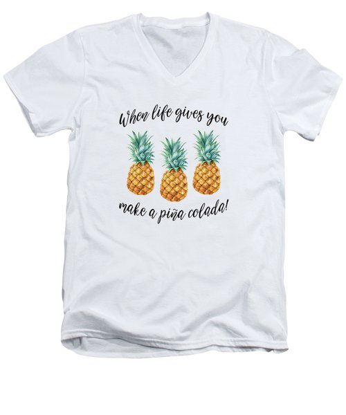 When Life Gives You Pineapple Make A Pina Colada Men's V-Neck T-Shirt