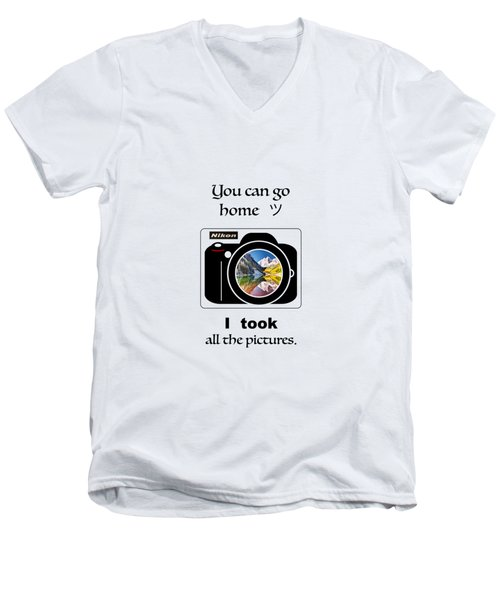 You Can Go Home I Took All The Pictures Men's V-Neck T-Shirt