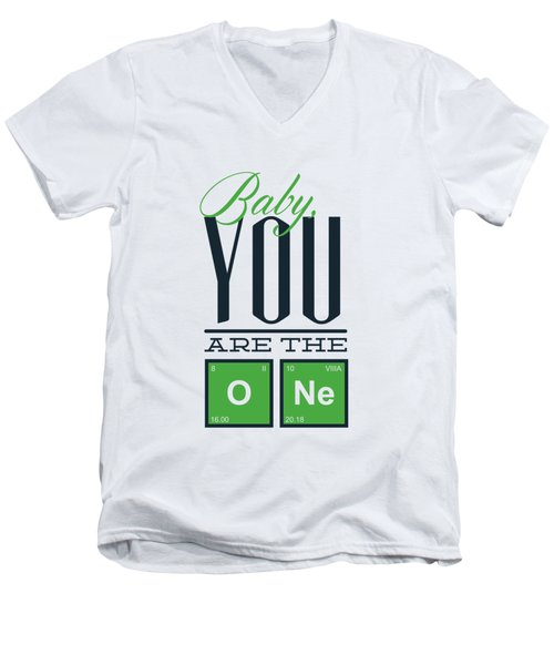 Chemistry Humor Baby You Are The O Ne  Men's V-Neck T-Shirt