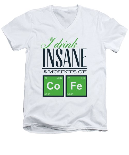 Chemistry Humor Funny Quote I Drink Insane Amounts Of Co Fe Men's V-Neck T-Shirt
