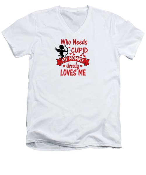 Funny Valentines Day Shirts For Kids Who Needs Cupid Mommy Loves Me Men's V-Neck T-Shirt