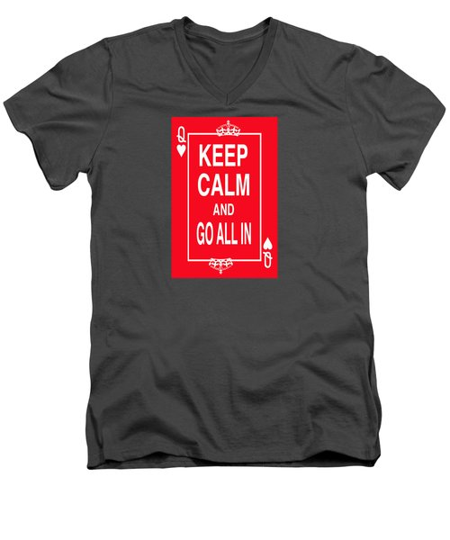 Keep Calm And Go All In Men's V-Neck T-Shirt by Robert J Sadler