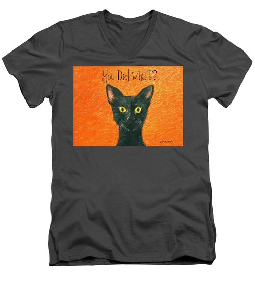 You Did What? Men's V-Neck T-Shirt