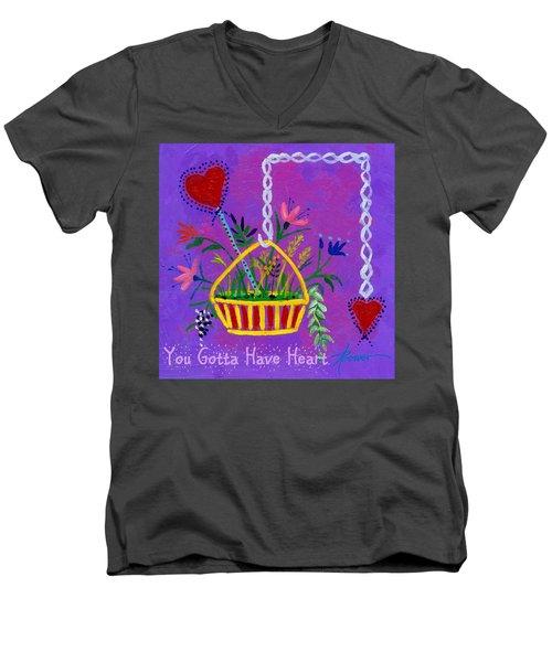 You Gotta Have Heart  Men's V-Neck T-Shirt