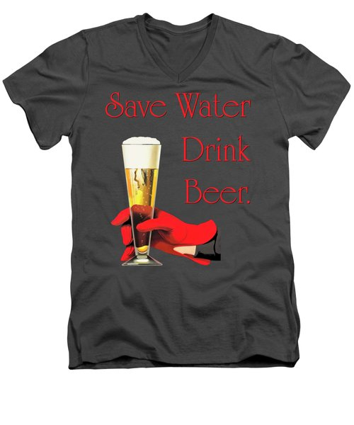 Be A Conservationist Save Water Drink Beer Men's V-Neck T-Shirt by Tina Lavoie