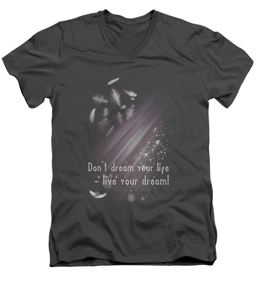 Don't Dream Your Life Men's V-Neck T-Shirt