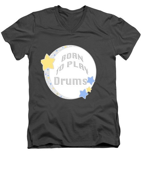 Drum Born To Play Drum 5673.02 Men's V-Neck T-Shirt by M K  Miller