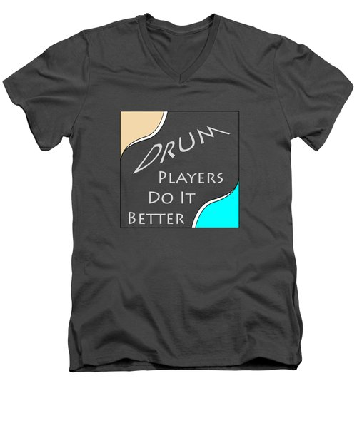 Drum Players Do It Better 5649.02 Men's V-Neck T-Shirt by M K  Miller