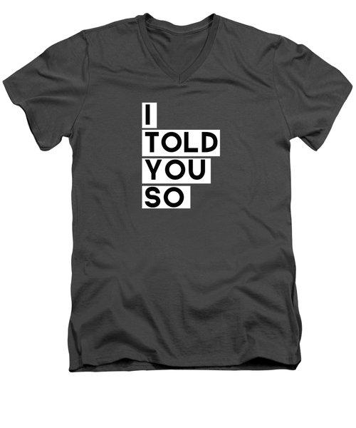 I Told You So Men's V-Neck T-Shirt
