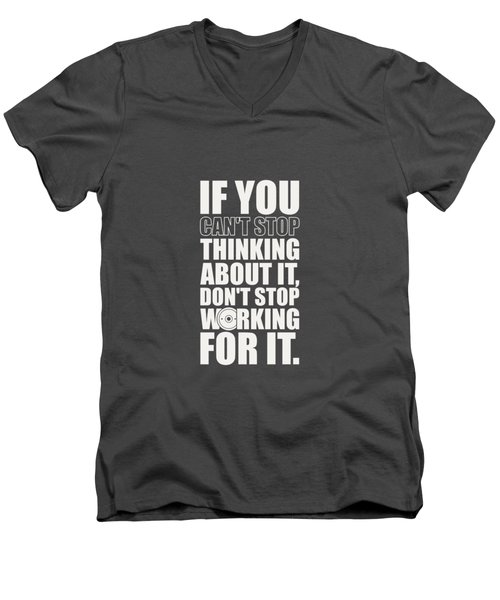 If You Cant Stop Thinking About It, Dont Stop Working For It. Gym Motivational Quotes Poster Men's V-Neck T-Shirt