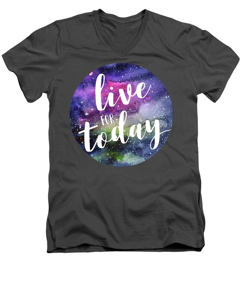 Live For Today Galaxy Watercolor Typography  Men's V-Neck T-Shirt