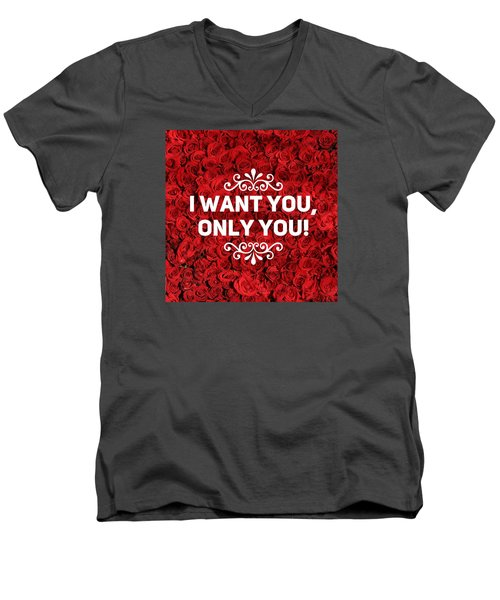 Love Quote I Want You Only You Men's V-Neck T-Shirt