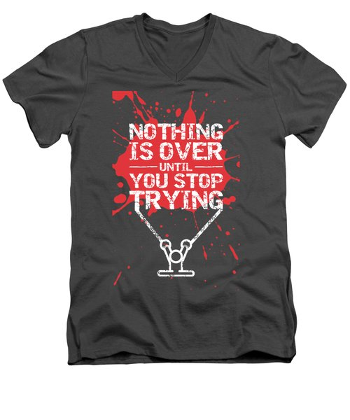 Nothing Is Over Until You Stop Trying Gym Motivational Quotes Poster Men's V-Neck T-Shirt