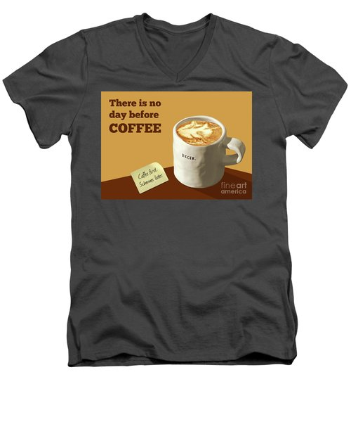 There Is No Day Before Coffee Men's V-Neck T-Shirt