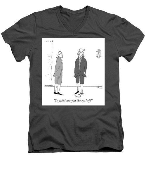 What Are You The Earl Of Men's V-Neck T-Shirt