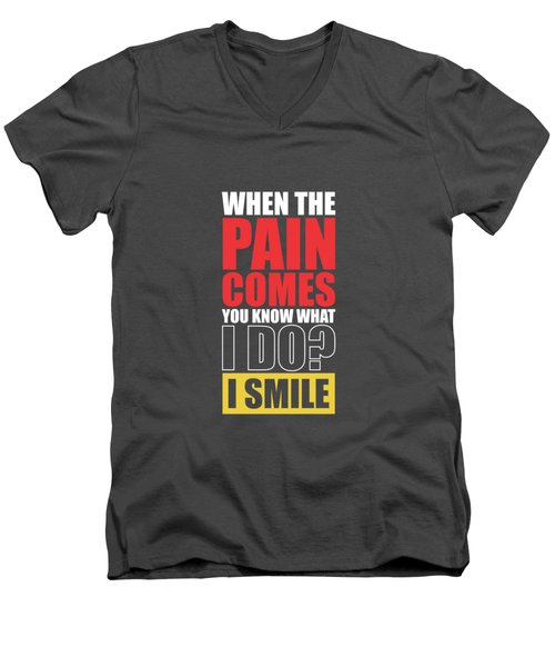 When The Pain Comes You Know What I Do? I Smile Gym Inspirational Quotes Poster Men's V-Neck T-Shirt