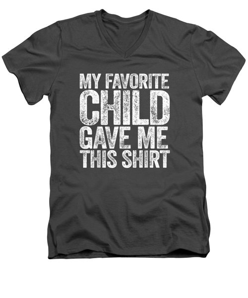My Favorite Child Gave Me This Shirt T-shirt Men's V-Neck T-Shirt