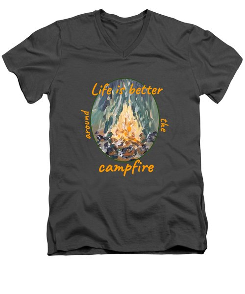 Life Is Better Around The Campfire Men's V-Neck T-Shirt