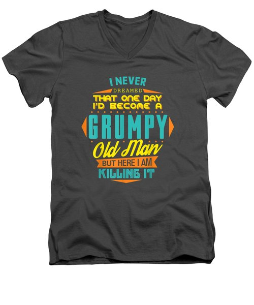 Mens Never Dreamed That I'd Become A Grumpy Old Man Funny T-shirt Men's V-Neck T-Shirt