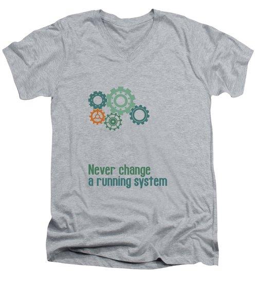 Never Change A Running System Men's V-Neck T-Shirt