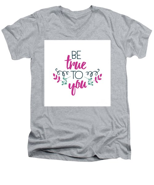 Be True To You Men's V-Neck T-Shirt