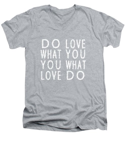 Cloud Skywriting Do What You Love Love What You Do  Men's V-Neck T-Shirt by Georgeta Blanaru