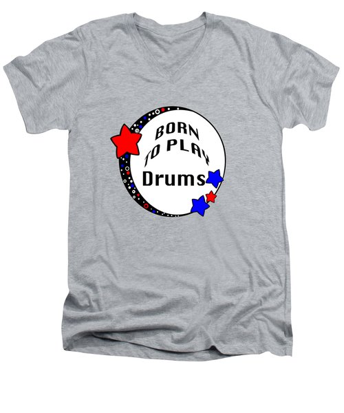 Drum Born To Play Drum 5672.02 Men's V-Neck T-Shirt by M K  Miller