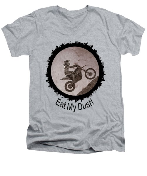 Eat My Dust Men's V-Neck T-Shirt