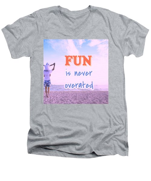 Fun Is Never Overated Men's V-Neck T-Shirt