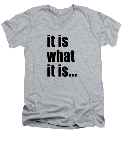 It Is What It Is On Black Text Men's V-Neck T-Shirt by Bruce Stanfield
