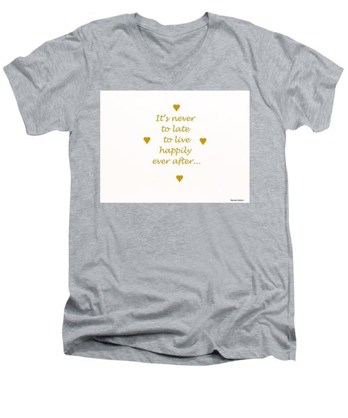 It's Never To Late... Men's V-Neck T-Shirt