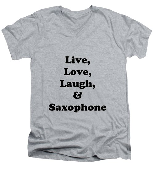 Live Love Laugh And Saxophone 5598.02 Men's V-Neck T-Shirt by M K  Miller
