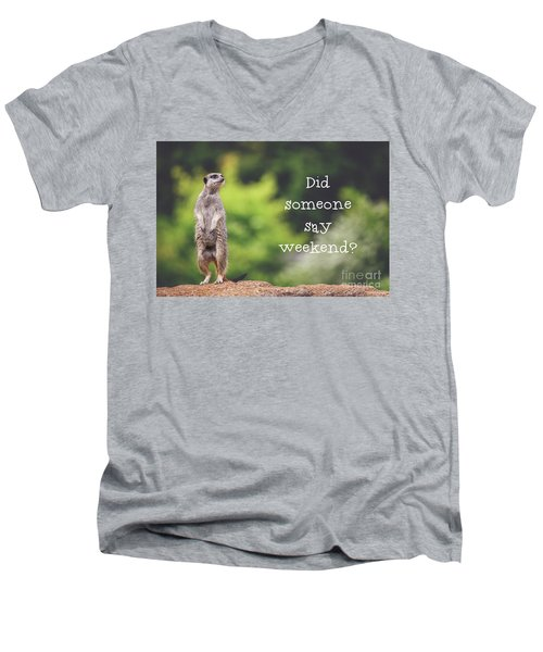 Meerkat Asking If It's The Weekend Yet Men's V-Neck T-Shirt