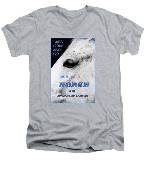 Men Come And Go - My Horse Is Forever Men's V-Neck T-Shirt