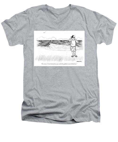 Sorry I Can Barely Hear You With This Goddam Ocean Behind Me Men's V-Neck T-Shirt