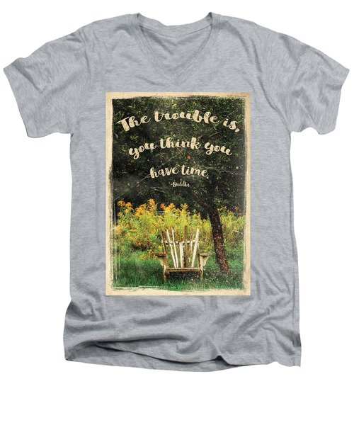 The Trouble Is You Think You Have Time Buddha Quote Men's V-Neck T-Shirt